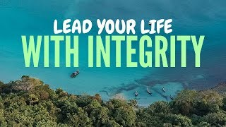 Lead your life with INTEGRITY