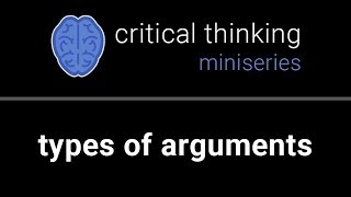 Critical Thinking #3: Types of Arguments