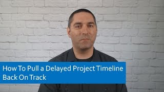 Project Management Tips: How To Pull a Delayed Project Timeline Back On Track