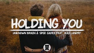 Unknown Brain & Spce CadeX   Holding You (feat. Max Landry) (Lyrics Video)
