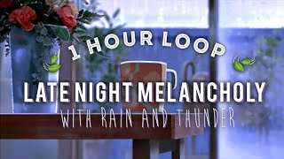 Late Night Melancholy / 1 hour loop WITH rain and thunder 🍃 (to vibe, study, sleep to)