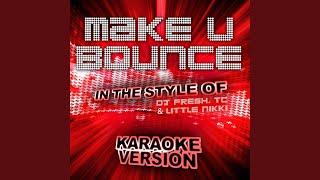 Make U Bounce (In the Style of DJ Fresh, Tc and Little Nikki) (Karaoke Version)
