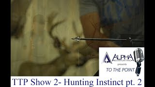 To The Point Show 2- Part 2 of the Hunting Instinct