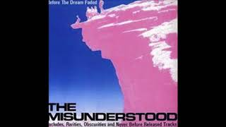 The Misunderstood - Before The Dream Faded  1965-67