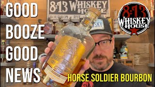 Good Booze/Good News - Horse Soldier Bourbon