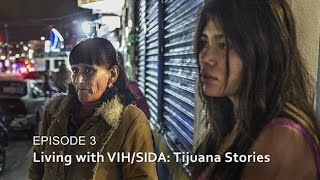 Living with VIH/SIDA: Tijuana Stories -- HIV/SIDA: The Epidemic in Tijuana  - Episode 3