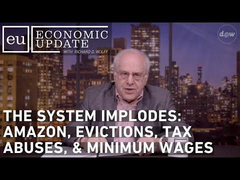 Economic Update: The System Implodes: Amazon, Evictions, Tax Abuses, & Minimum Wages