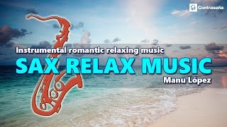 "SAX RELAX ""Instrumental Romantic Relaxing Music"" Manu Lopez Music Sax Collection"