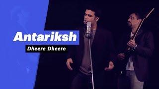 Antariksh - Dheere Dheere (Select Edition)  - songdew