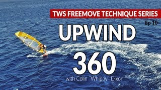 Episode 10: UPWIND 360, how to, tips technique tutorial windsurfing