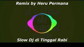 Dj Slow Di Tinggal Rabi Nella Kharisma Remix By Heru Permana