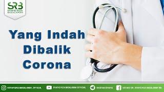 Yang Indah Dibalik Corona - Ustadz Dr Syafiq Riza Basalamah MA