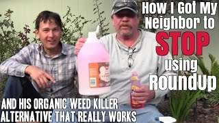 How I Got My Neighbor to Stop Using Roundup & His Organic Weed Killer Alternative that Really Works
