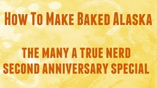 How To Make Baked Alaska - The Many A True Nerd Second Anniversary Special