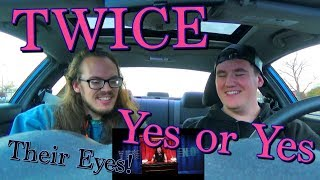 TWICE   YES Or YES MV Reaction [OMG THEIR EYES!!]