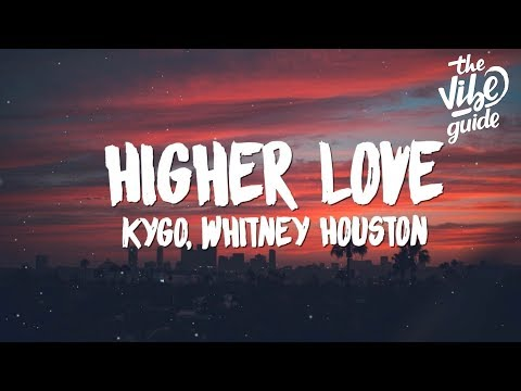 Kygo, Whitney Houston - Higher Love (Lyrics)