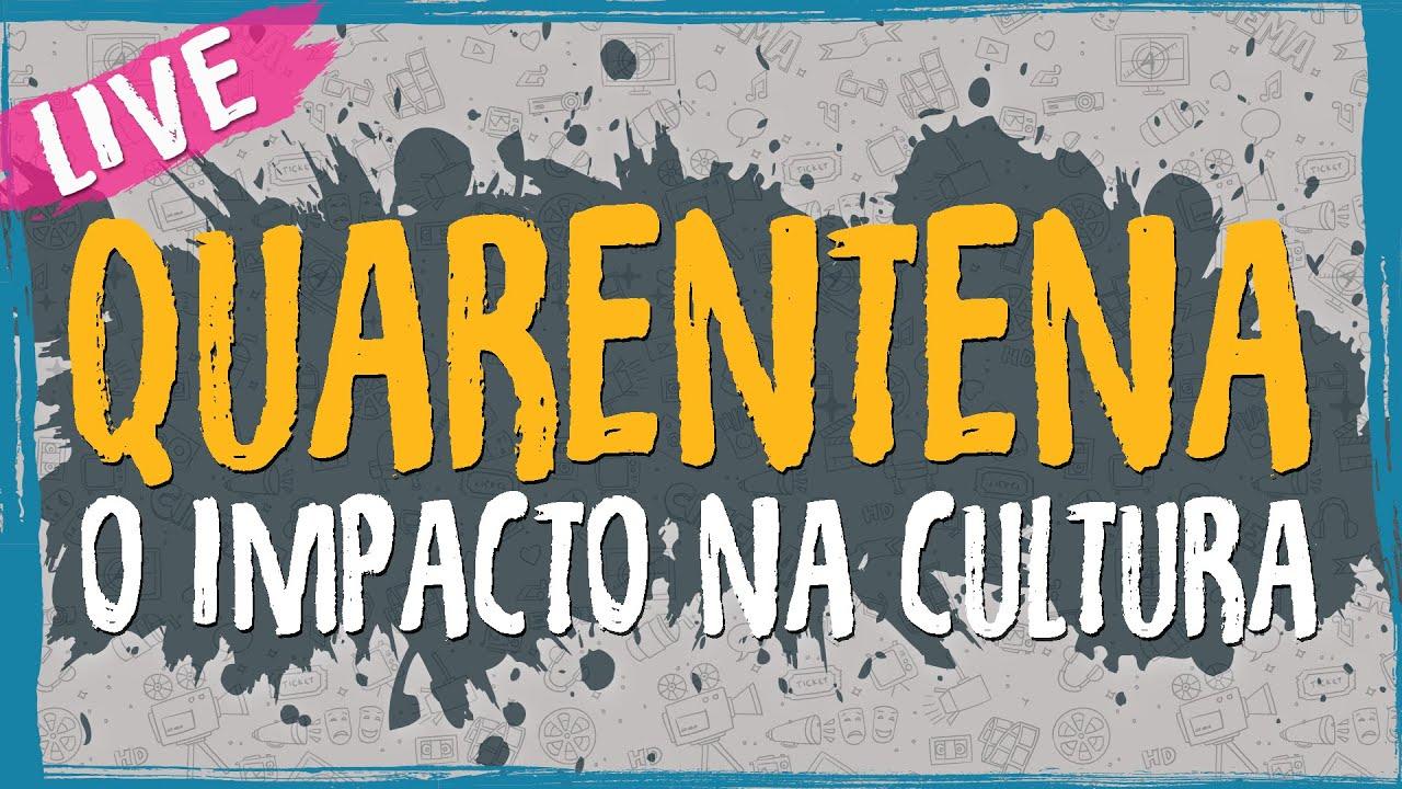 Quarentena – O Impacto na Cultura – Live