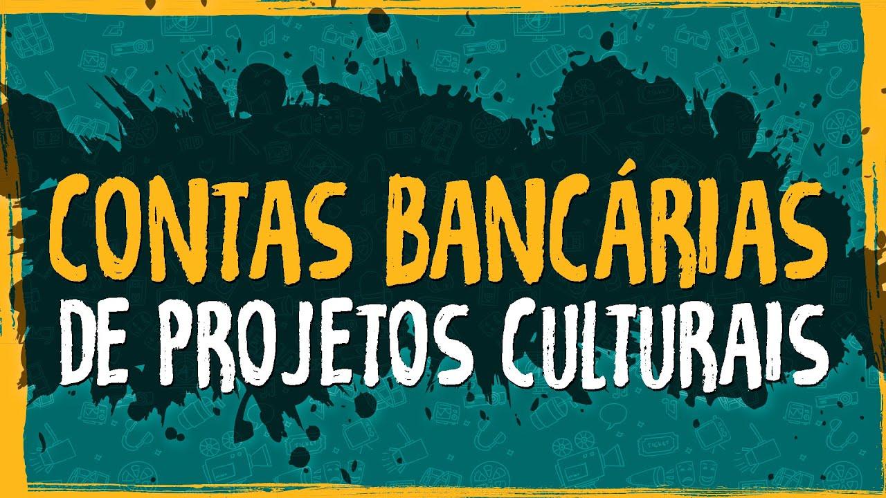 Contas Bancárias de Projetos Culturais