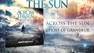 Across The Sun - Ghost of Grandeur