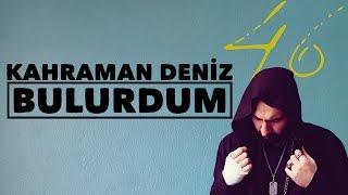 Kahraman Deniz - Bulurdum (Official Audio)
