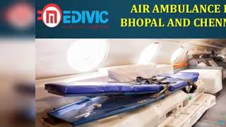 Hire Unbelievable ICU Care Air Ambulance in Bhopal and Chennai by Medivic