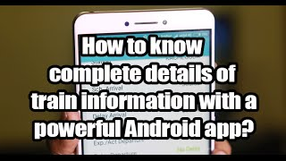 How to know complete details train information through your Android phone?