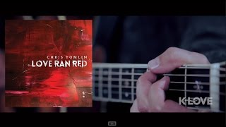 "Chris Tomlin ""At The Cross (Love Ran Red)"" - LIVE at K-LOVE"