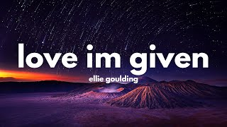 Ellie Goulding - Love I'm Given (Lyrics)