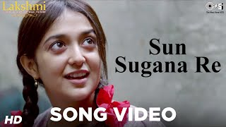 Sun Sugana Re - Song Video - Lakshmi
