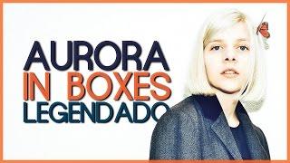 AURORA   In Boxes (Legendado)
