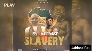 RAT ft RAGGABWOY  SLAVERY(Audio)