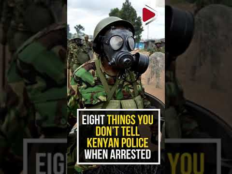 Eight things you don't tell Kenyan police when arrested