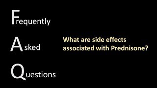 Medications FAQ2 What are side effects associated with Prednisone?