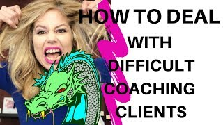 How to Deal with Difficult Coaching Clients