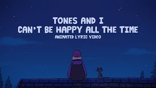 TONES AND I - CAN'T BE HAPPY ALL THE TIME (ANIMATED