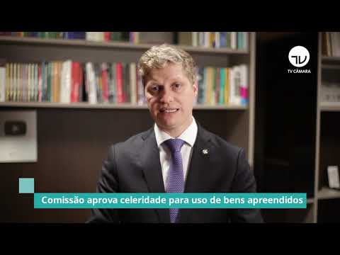 Comissão aprova celeridade para uso de bens apreendidos - 28/07/21