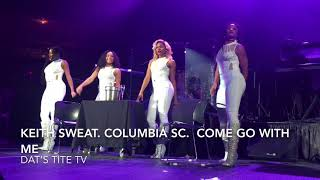Keith Sweat.  Columbia Sc         COME AND GO WITH ME