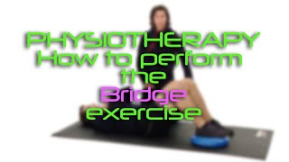 Physiotherapy - How to perform the Bridge Exercise