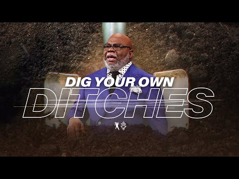 Dig Your Own Ditches - Bishop T.D. Jakes [October 27, 2019]