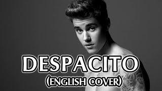Despacito - Justin Bieber, Luis Fonsi & Daddy Yankee (English Lyrics Cover)