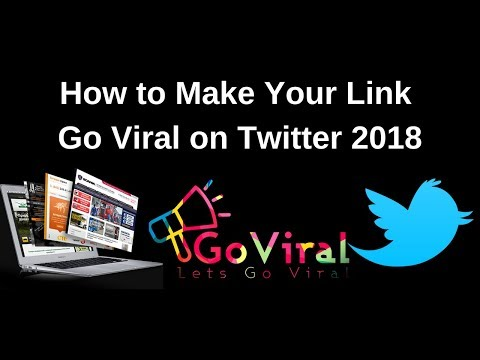 How to Make Your Link Go Viral on Twitter 2018