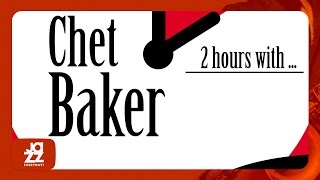2 Hours With Chet Baker (Summertime, A Foggy Day, Darn That Dream and more!)