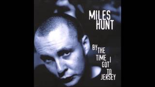 Miles Hunt - Don't Let Me Down, Gently (By the Time I Got  To Jersey)