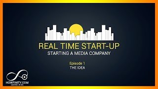 How To Start A Media Company - Episode 1 - The Idea - Real Time Start-up