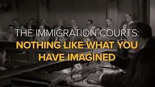 The Immigration Courts: Nothing Like What You Have Imagined