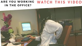 ARE YOU WORKING IN THE OFFICE? WATCH THIS BEFORE TOO LATE
