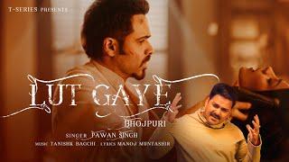 Lut Gaye (Bhojpuri)   Emraan Hashmi, Yukti   Pawan Singh, Tanishk B, Manoj M, Chotu Yadav