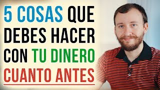 Video: 5 Cosas Que Debes Hacer Con Tu Dinero CUANTO ANTES