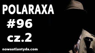 Polaraxa 96 – Płonąca Syberia i w służbie CIA cz.2
