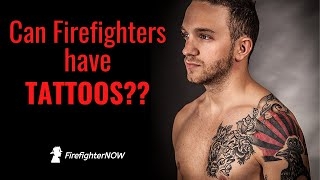 Can Firefighters Have Tattoos? | FirefighterNOW